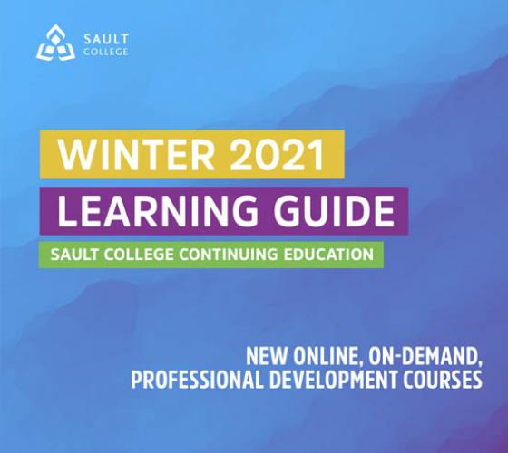 Image with copy. Winter 2021 Learning Guide. Sault College Continuing Educations. New online on-demand professional development courses. Sault College logo.